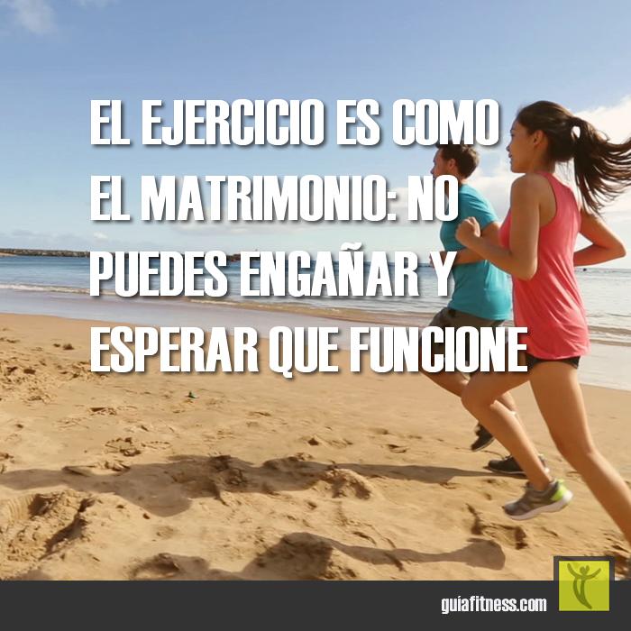 El ejercicio es como el matrimonio: no puedes hacer ...