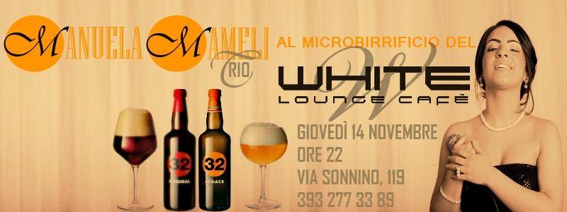 MANUELA MAMELI – MICROBIRRIFICIO WHITE CAFE' – CAGLIARI -GIOVEDI 14 NOVEMBRE 2013