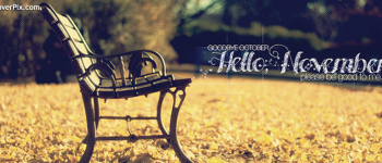 Goodbye October U2013 Hello November, Please Be Good To Me FB Covers
