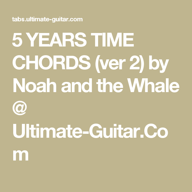 5 Years Time Chords Ver 2 By Noah And The Whale Ultimate Guitar