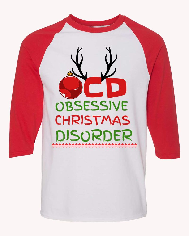 OCD Obsessive Christmas Disorder Raglan T-Shirt 3/4 Sleeve Holiday ...