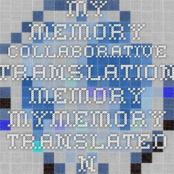 my memory collaborative translation memory mymemory translated