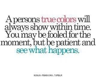 This Is True It Never Fails People Always End Up Showing Their True