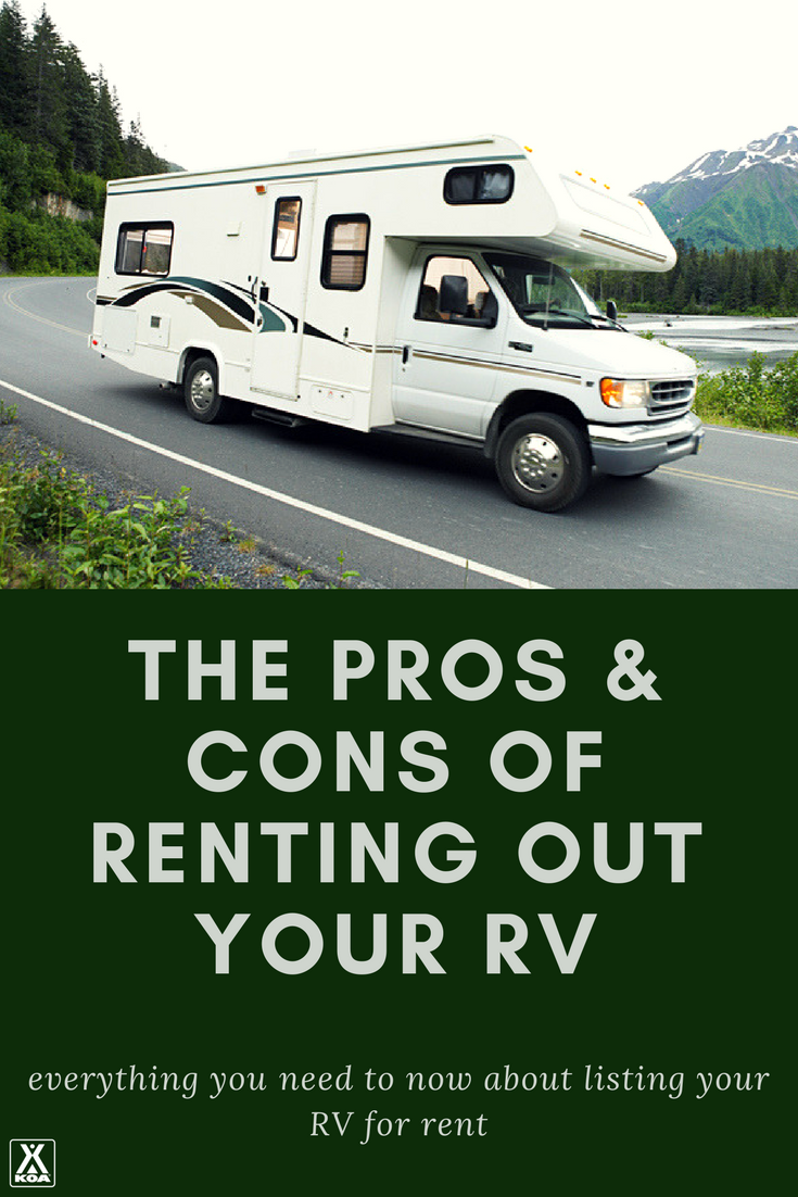 Should I Rent Out My Rv The Pros And Cons Of Renting Out Your Rv Koa Camping Blog Rent Rv Camper Rental Rv Rental