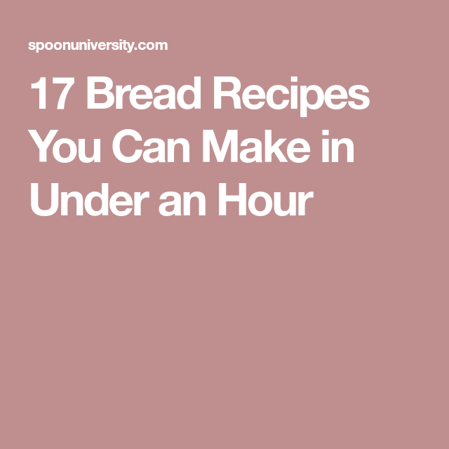 17 Bread Recipes You Can Make in Under an Hour