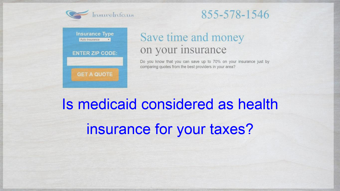 Is Medicaid Considered As Health Insurance For Your Taxes Life