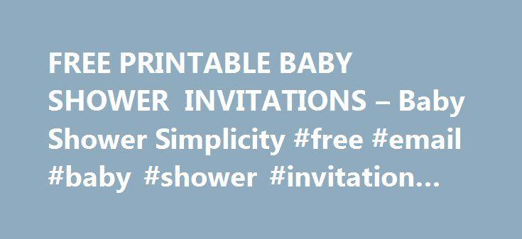 FREE PRINTABLE BABY SHOWER INVITATIONS u2013 Baby Shower Simplicity - email baby shower invitation templates