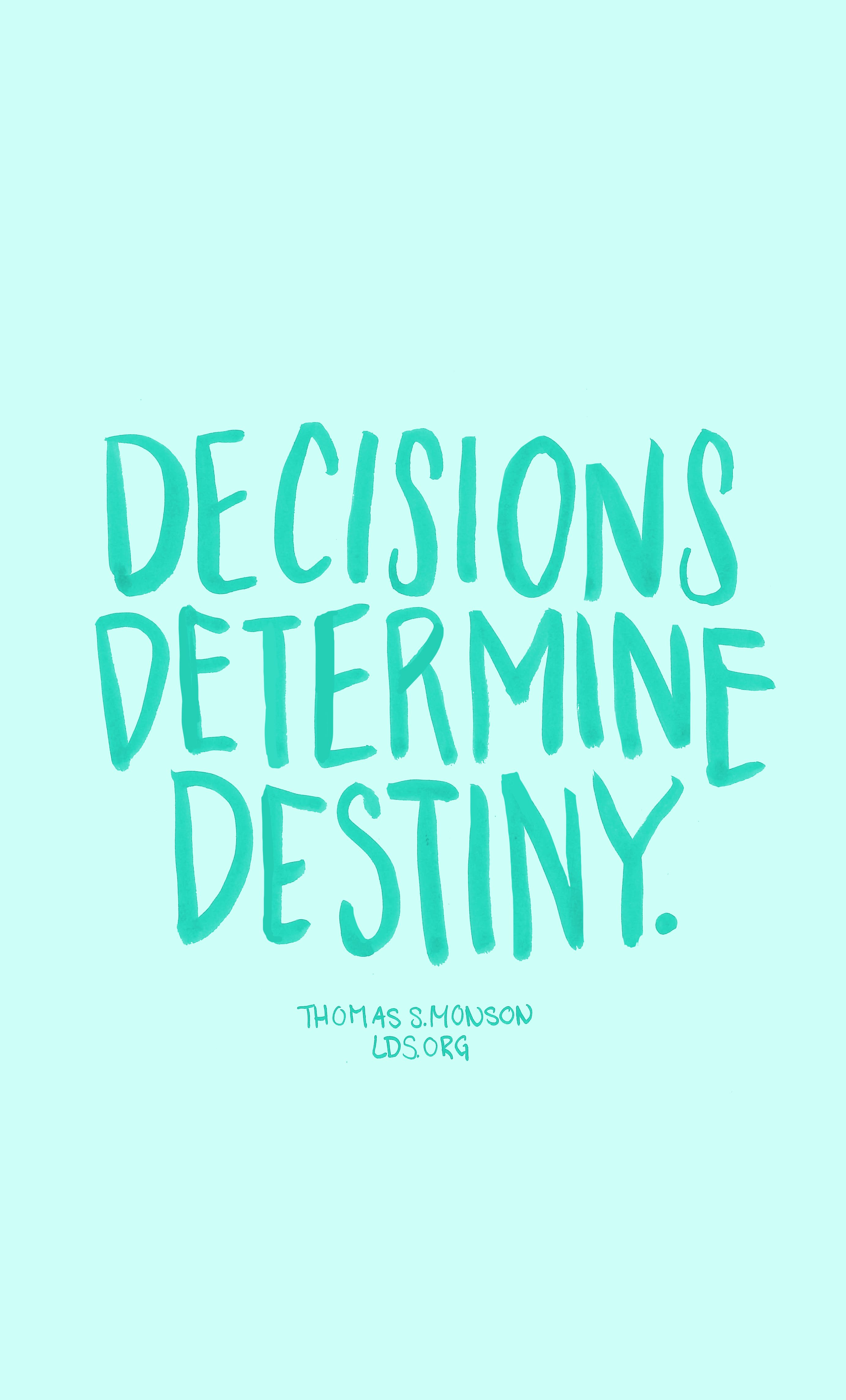 Decisions Determine Destiny Thomas S Monson Lds Bossbabe Lds