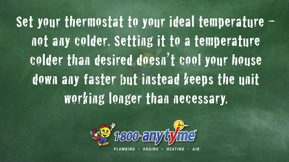 Set your thermostat to your ideal temperature not any