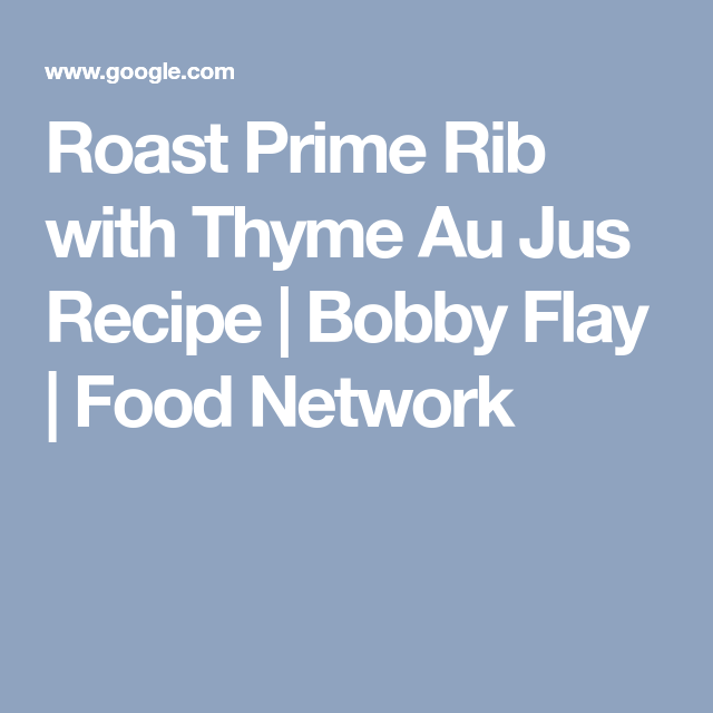 Roast prime rib with thyme au jus recipe bobby flay food network roast prime rib with thyme au jus recipe bobby flay food network forumfinder Image collections
