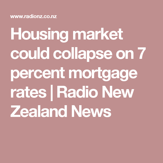 Housing Market Could Collapse On 7 Percent Mortgage Rates Mortgage Rates Housing Market Mortgage