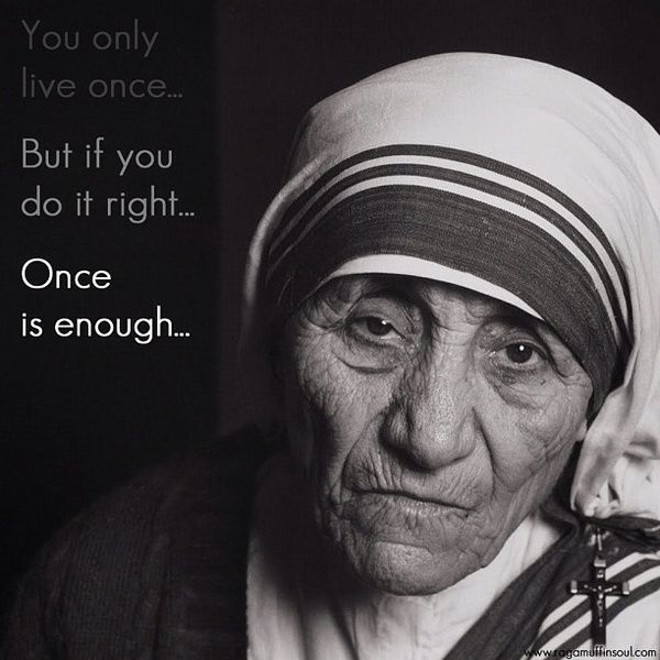 Mother Theresa... Remarkable woman.