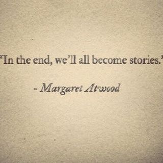 Life Quote  In the end well all become stories.