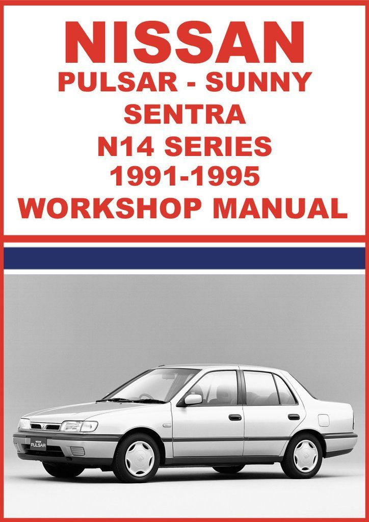 Nissan Pulsar Sunny And Sentra N14 Series 1991 1995 Shop Manual Nissan Pulsar Nissan Sunny Nissan