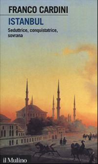 Istanbul Saggio Franco Cardini  Il Mulino Recensione di Giorgio Mancinelli