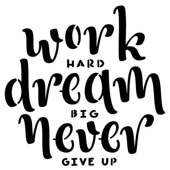Work Hard Dream Big Never Give Up Custom Stencil