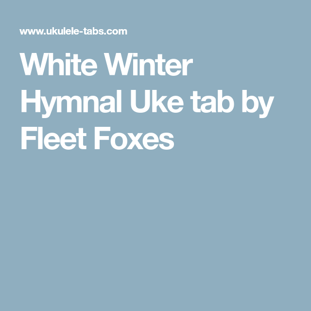 white winter hymnal uke tab by fleet foxes uke tabs fleet foxes uke songs