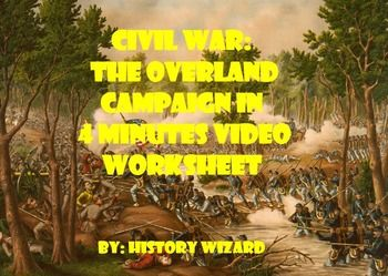 This video worksheet allows students learn about the major battles of the Overland Campaign during the Civil War. The video clip is only four minutes long, but it is packed full of information that will keep your students engaged.This video worksheet works great as a Do Now Activity or as a complement to any lecture or lesson plan on the Civil War.