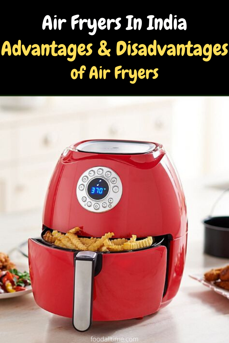 Air Fryers In India Advantages and Disadvantages of Air