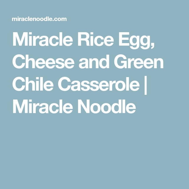 Miracle Rice Egg, Cheese And Green Chile Casserole