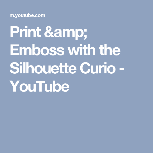 Print & Emboss with the Silhouette Curio - YouTube