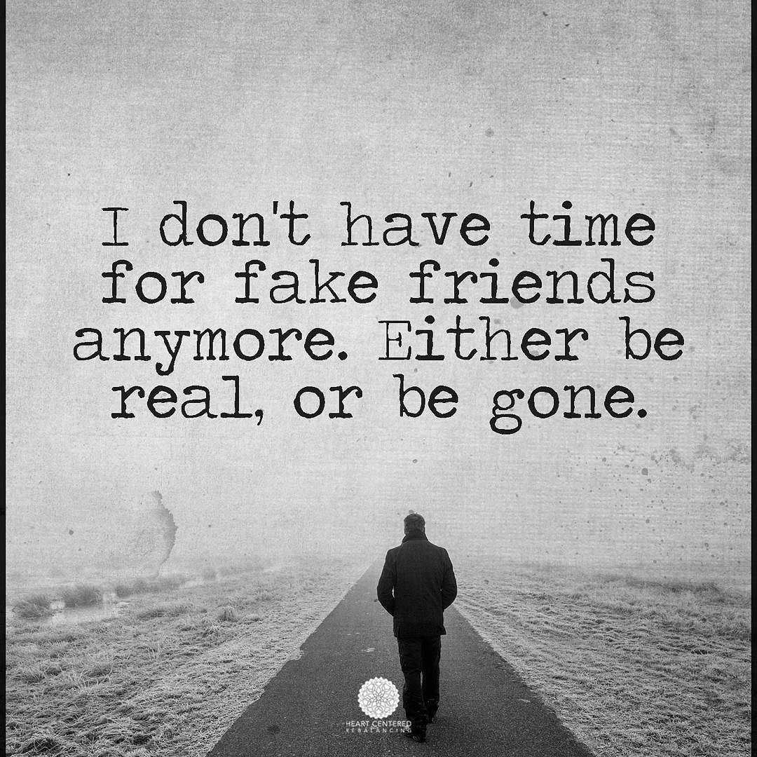 Gone Friends Quotes Pics: I Don't Have Time For Fake Friends Anymore. Either Be Real
