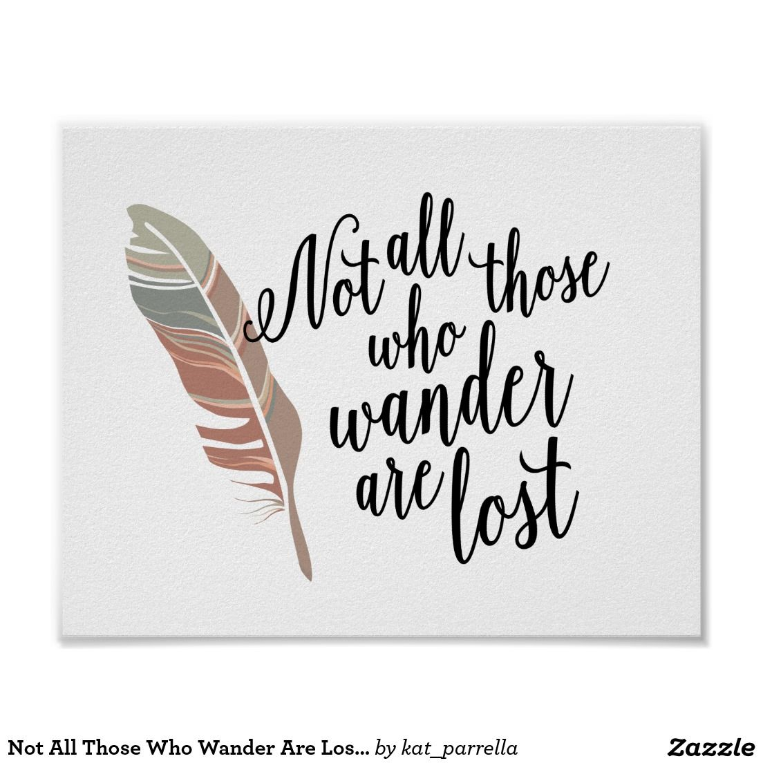 Not All Those Who Wander Are Lost Quote Meaning Not All Those Who Wander Are Lost Quote Print Zazzle Com Lost Quotes Quote Prints Lost Tattoo
