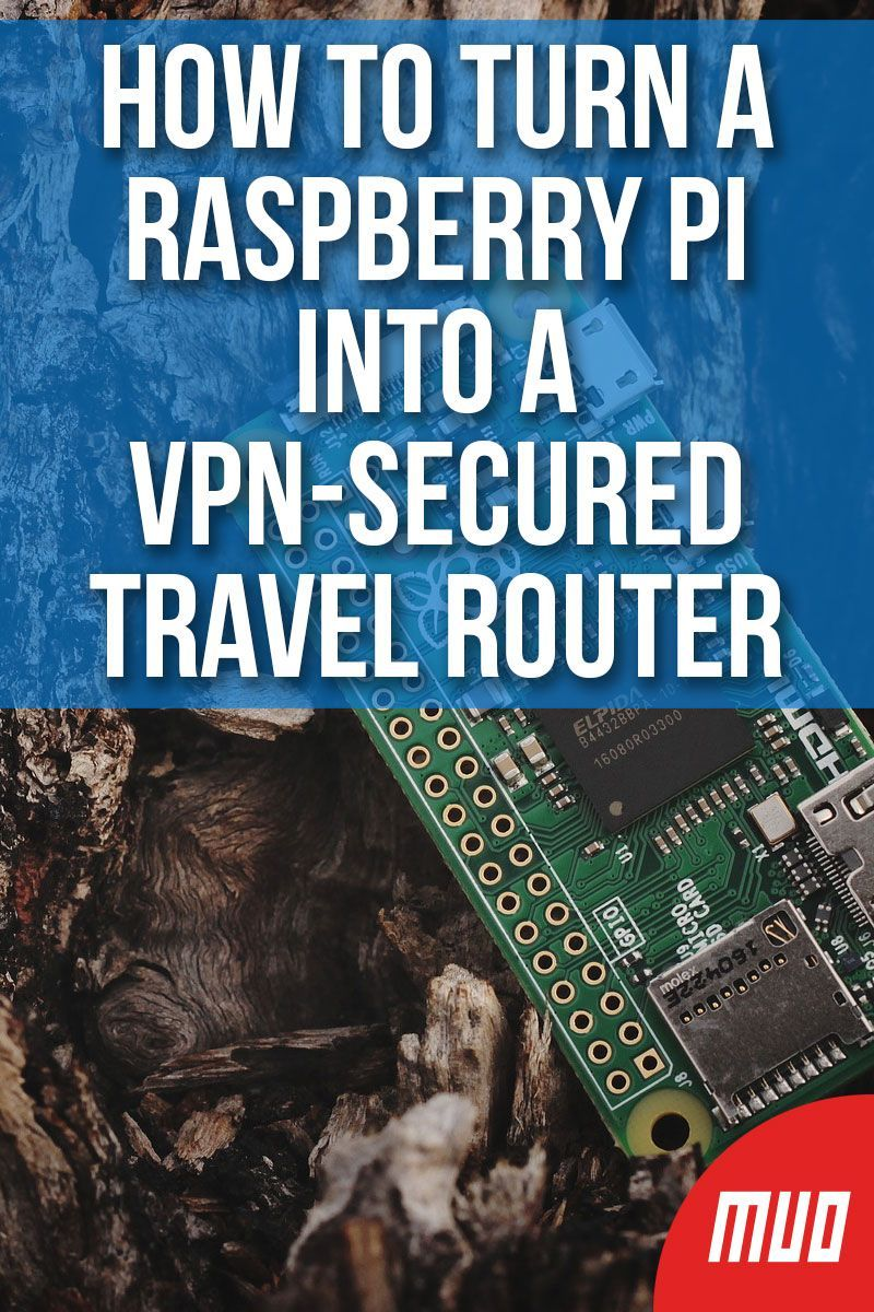 How to Turn a Raspberry Pi Into a VPN-Secured Travel Router in 2019