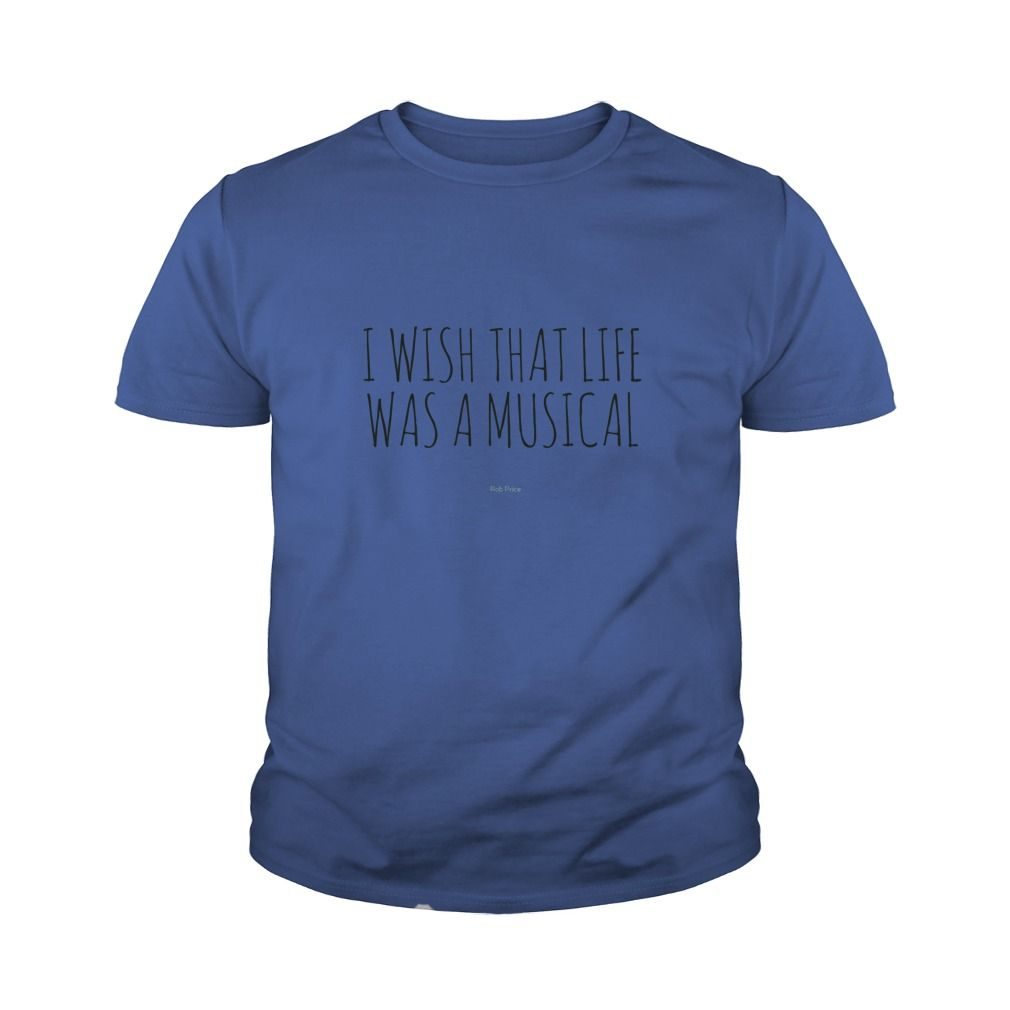 I Wish That Life Was A Musical T-shirt #gift #ideas #Popular #Everything #Videos #Shop #Animals #pets #Architecture #Art #Cars #motorcycles #Celebrities #DIY #crafts #Design #Education #Entertainment #Food #drink #Gardening #Geek #Hair #beauty #Health #fitness #History #Holidays #events #Home decor #Humor #Illustrations #posters #Kids #parenting #Men #Outdoors #Photography #Products #Quotes #Science #nature #Sports #Tattoos #Technology #Travel #Weddings #Women