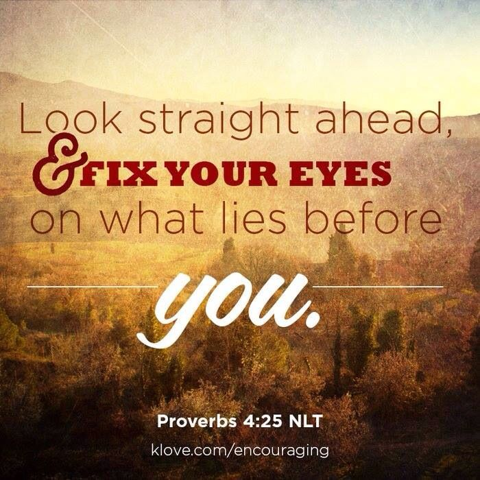 Look Straight Ahead Sweet Love Words Words Of Encouragement Encouragement Quotes