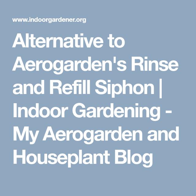 Alternative To Aerogarden S Rinse And Refill Siphon 640 x 480