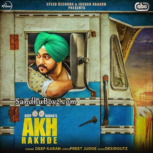 Download Akh Rakhde By Deep Karan Punjabi Mp3 Song Exclusively On