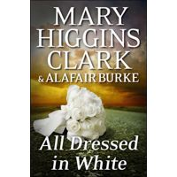 All Dressed in White by Mary Higgins Clark & Alafair Burke