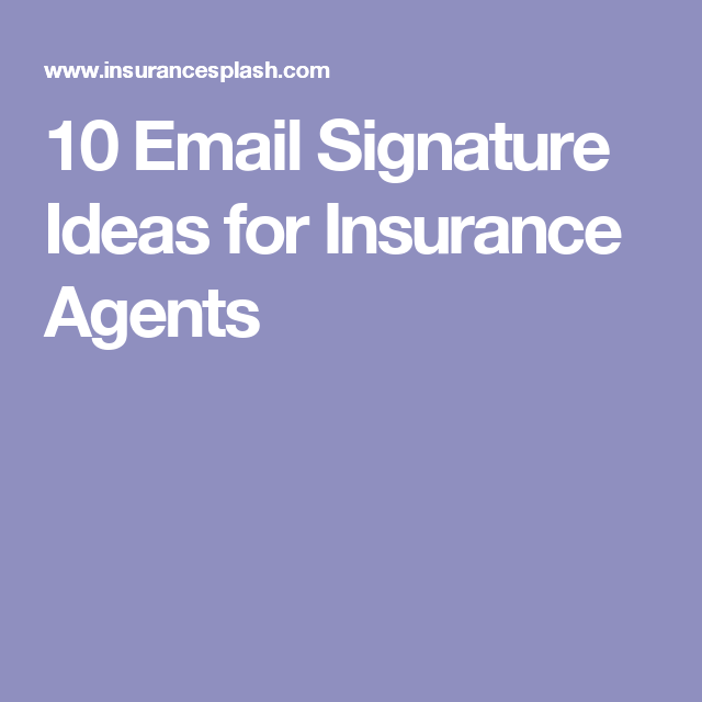 10 Email Signature Ideas For Insurance Agents Insurance Agent