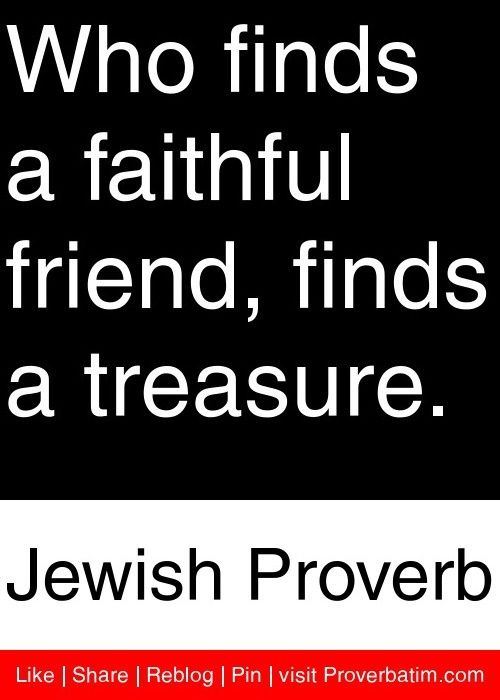 Who Finds A Faithful Friend Finds A Treasure Jewish Proverb New Jewish Quotes On Life