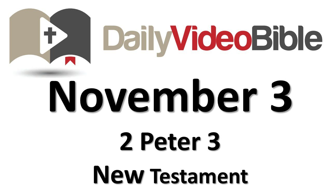 November 3 2 Peter 3 New Testament for the Daily Video Bible DVB