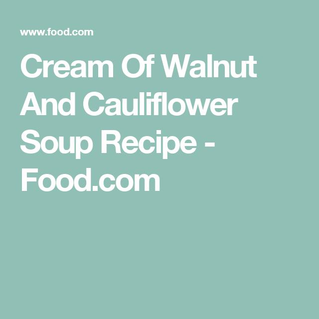 Cream Of Walnut And Cauliflower Soup Recipe - Food.com