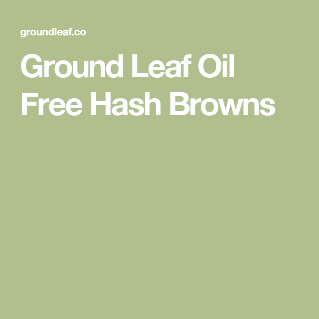 Ground Leaf Oil Free Hash Browns