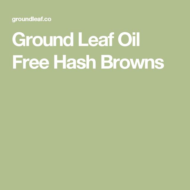 Ground Leaf Oil Free Hash Browns