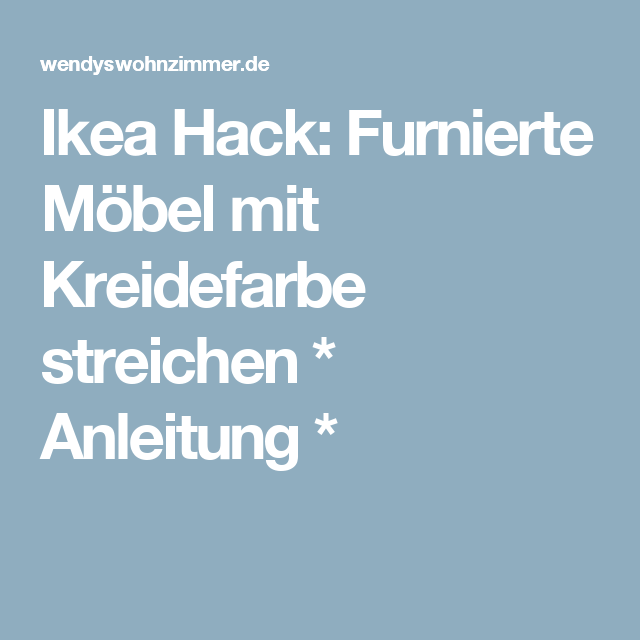 ikea hack furnierte m bel mit kreidefarbe streichen anleitung kreidefarbe ikea und m bel. Black Bedroom Furniture Sets. Home Design Ideas