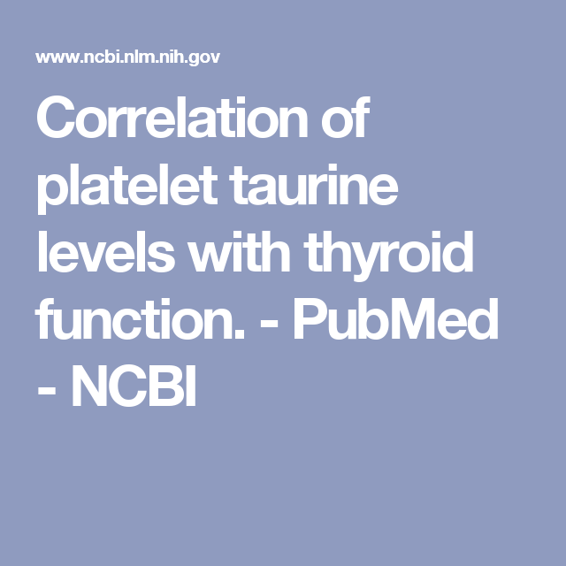 Correlation of platelet taurine levels with thyroid function. - PubMed - NCBI