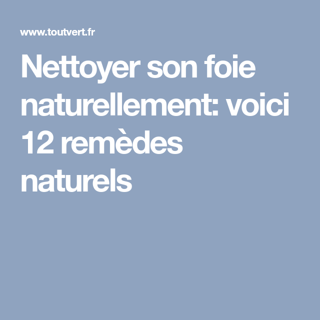 Nettoyer son foie naturellement: voici 12 remèdes naturels