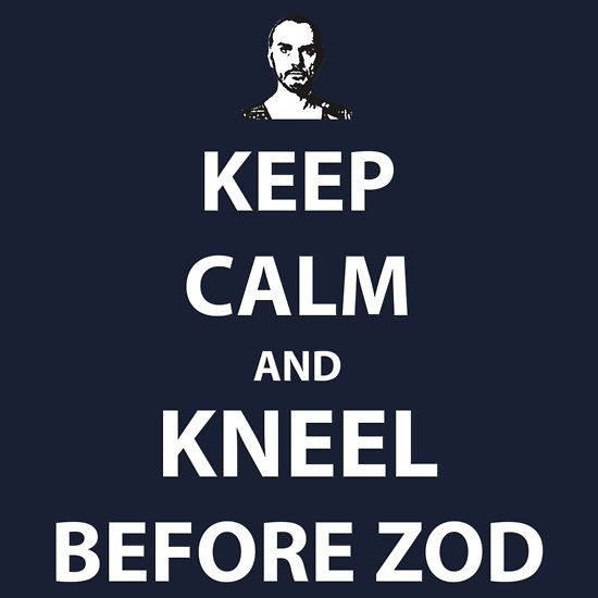 Keep Calm And Kneel Before Zod By BlueMarcell