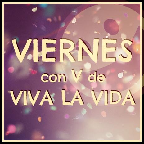 Viernes Con V De Viva La Vida Feliz Viernes Imagenes De