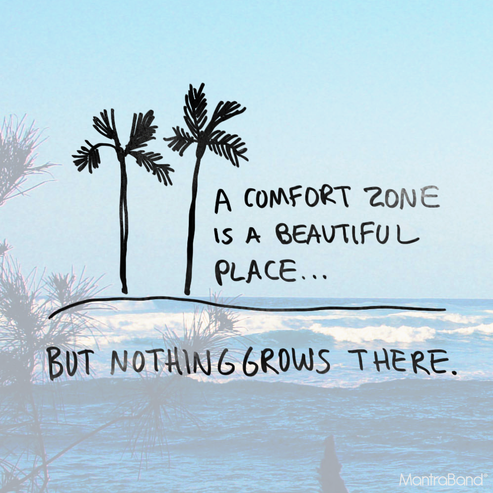 A comfort zone is a beautiful place but nothing grows for Confort zone