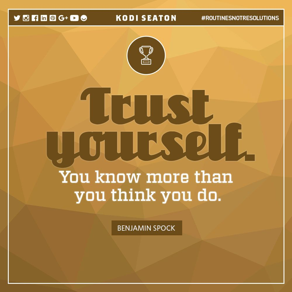 Trust yourself. www.kodiseaton.com | #routinesnotresolutions #motivation #fitnessmotivation #fitnesslifestyle #fitlife #healthythoughts #healthandfitness #fitnessquote #motivational #quoteoftheday #healthylifestyle #fitnessblogger #gymmotivation #gymday #lifestyle #healthylife #healthybody #fitbody #healthquotes #healthydiet #fitnesstips #healthtips #fitnessaddict #fitnesscoach #healthcoach #fitnessinspiration #fitnessgoal #workoutmotivation