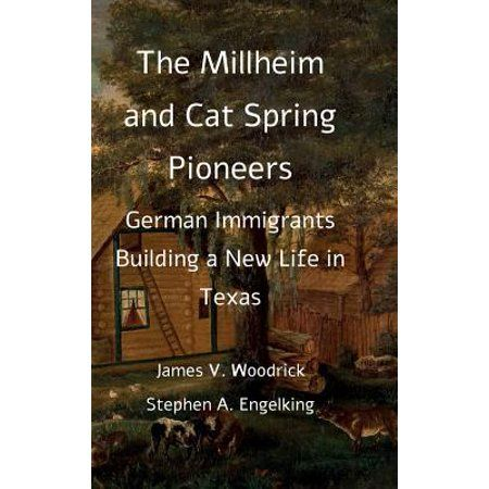 The Millheim and Cat Spring Pioneers : German Immigrants Building a New Life in Texas (Hardcover) - Walmart.com