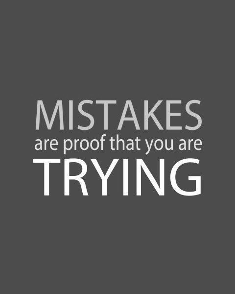Daily Dose of Inspiration: Mistakes are proof that you are trying | IFB