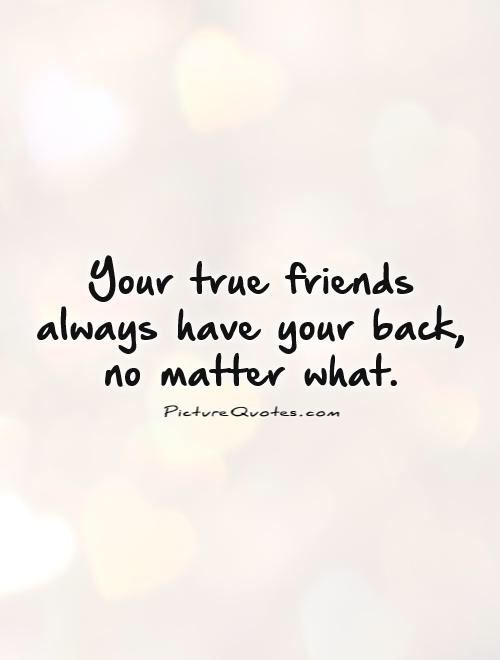 I Ve Got Your Back True Friends Quotes Friends Quotes Got Your Back Quotes