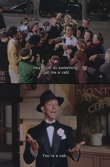 You're a cab XD Sometimes I forget that old movies have way more humor than movies now. (Sometimes :P) *Singing in the Rain- 1952*